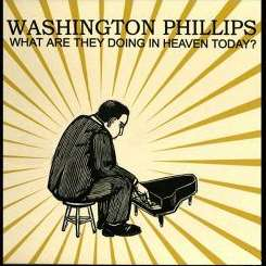 What Are They Doing in Heaven Today - George Washington Phillips